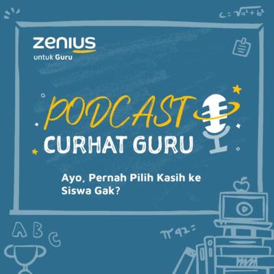 Pernah Pilih Kasih ke Siswa gak? - Podcast Curhat Guru