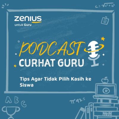 Tips Agar Tidak Pilih Kasih ke Siswa - Podcast Curhat Guru