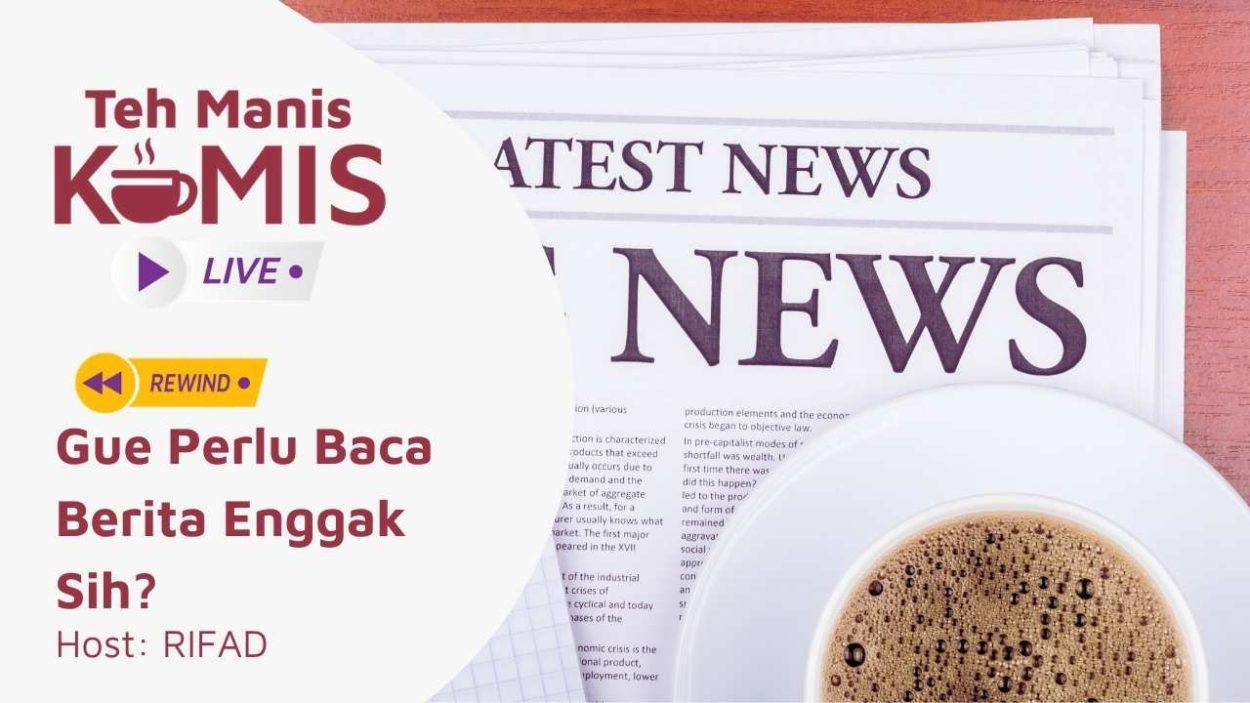 Teh Manis Kamis: Gue Perlu Baca Berita Enggak Sih? 49